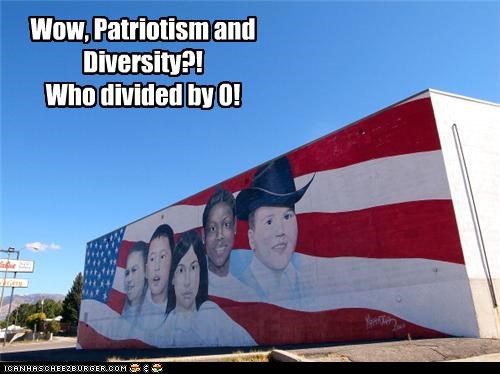 Wow, Patriotism and Diversity?!   Who divided by 0!