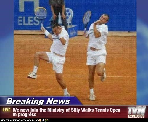 Breaking News - We now join the Ministry of Silly Walks Tennis Open in progress