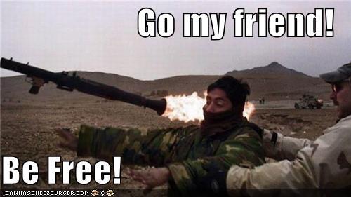 Go my friend!  Be Free!