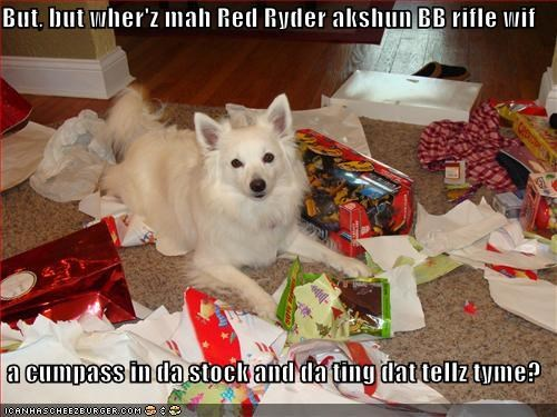 But, but wher'z mah Red Ryder akshun BB rifle wif   a cumpass in da stock and da ting dat tellz tyme?
