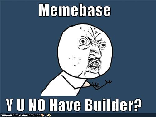 Memebase  Y U NO Have Builder?