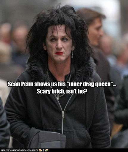 "Sean Penn shows us his ""inner drag queen""... Scary bitch, isn't he?"