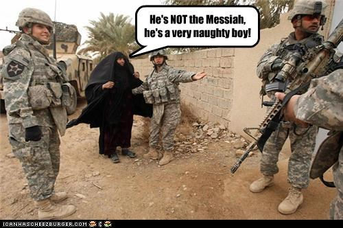 He's NOT the Messiah, he's a very naughty boy!