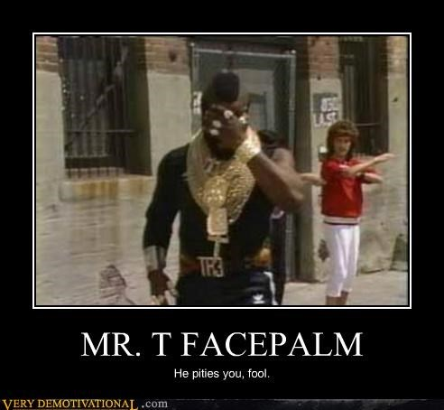MR. T FACEPALM