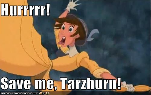 Hurrrrr!  Save me, Tarzhurn!