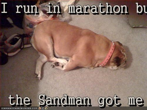 I run in marathon but   the Sandman got me