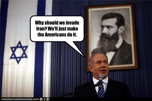 Why should we invade Iran? We'll just make the Americans do it.