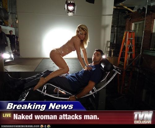 Breaking News - Naked woman attacks man.