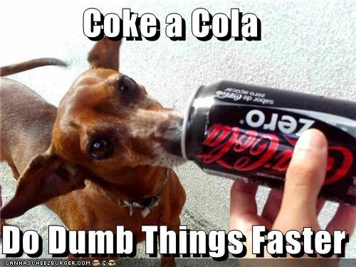 Coke a Cola  Do Dumb Things Faster