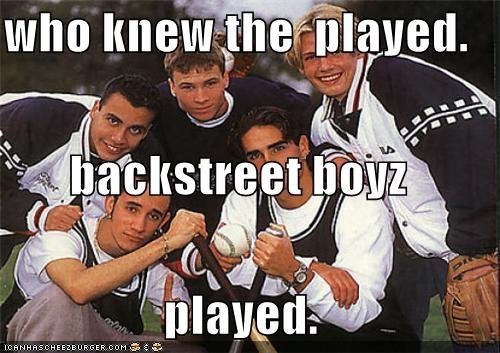 who knew the  played. backstreet boyz played.