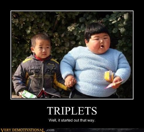 fatties,implied cannibalism,kids,Mean People,miracle of life,triplets