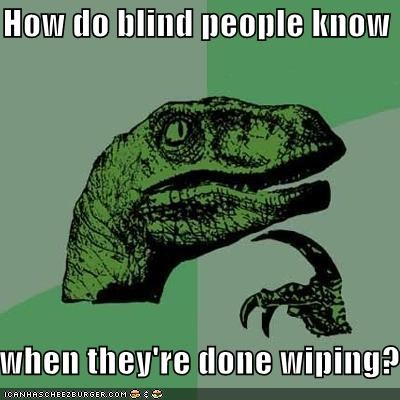 How do blind people know     when they're done wiping?
