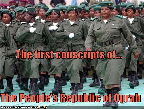 The first conscripts of... The People's Republic of Oprah