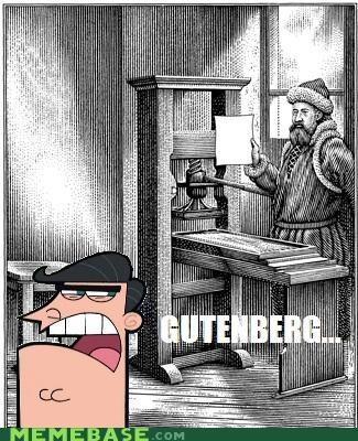 dinkleberg,FOP,gutenberg,Memes,printing press