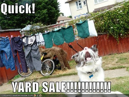 Quick!  YARD SALE!!!!!!!!!!!!