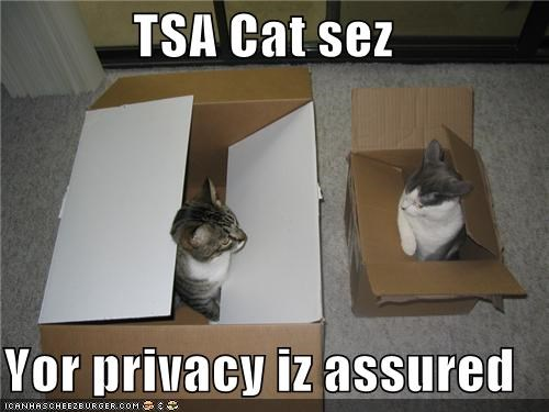 TSA Cat sez  Yor privacy iz assured