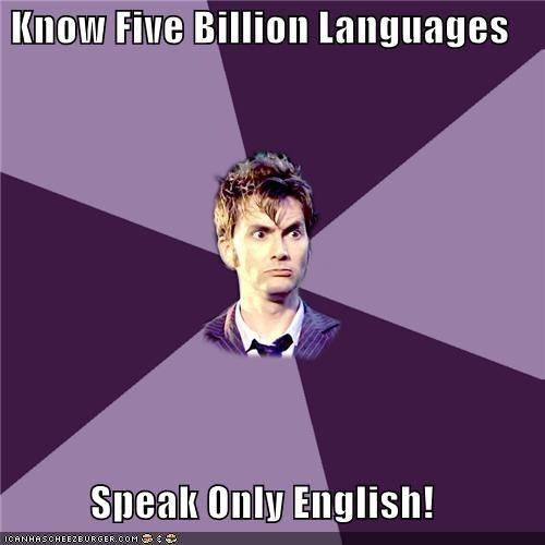 Know Five Billion Languages  Speak Only English!