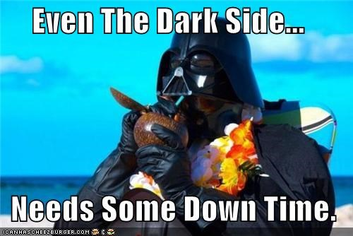 Even The Dark Side...    Needs Some Down Time.
