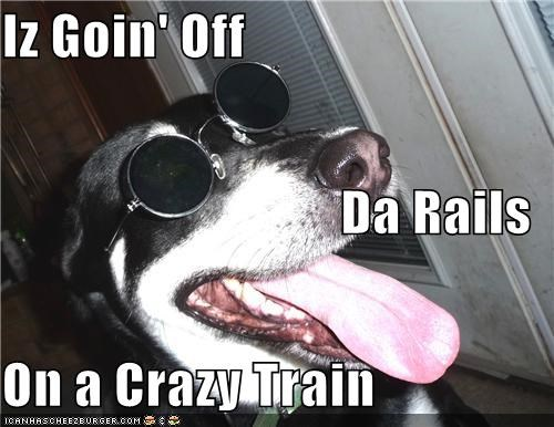 Iz Goin' Off Da Rails On a Crazy Train