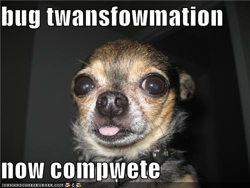 bug twansfowmation  now compwete