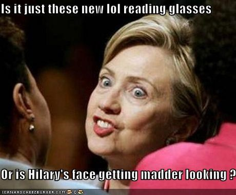 Is it just these new lol reading glasses  Or is Hilary's face getting madder looking ?