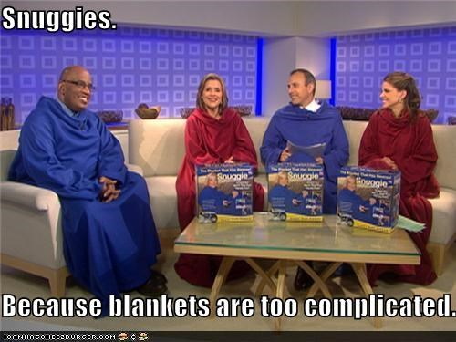 Snuggies.  Because blankets are too complicated.