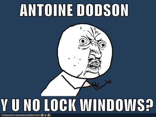ANTOINE DODSON  Y U NO LOCK WINDOWS?