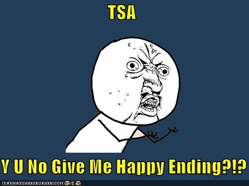 coupons,happy ending,massages,Memes,TSA,Y U No Guy