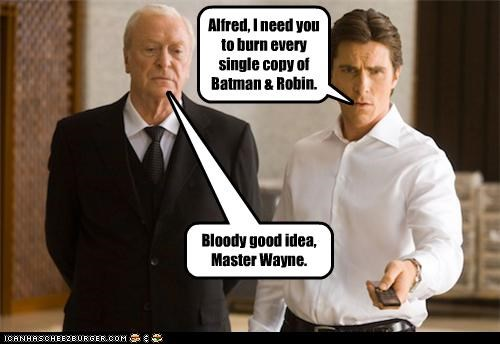 Alfred, I need you to burn every single copy of Batman & Robin.