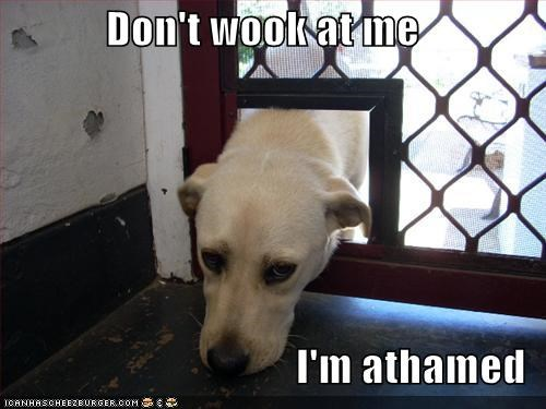 Don't wook at me  I'm athamed