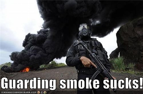 Guarding smoke sucks!