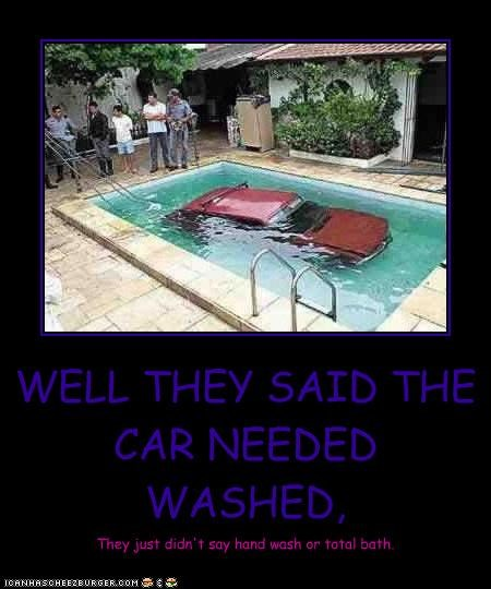 WELL THEY SAID THE CAR NEEDED WASHED,