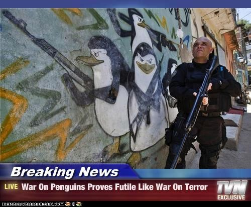 Breaking News - War On Penguins Proves Futile Like War On Terror
