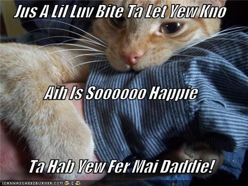 Jus A Lil Luv Bite Ta Let Yew Kno Aih Is Soooooo Happie Ta Hab Yew Fer Mai Daddie!