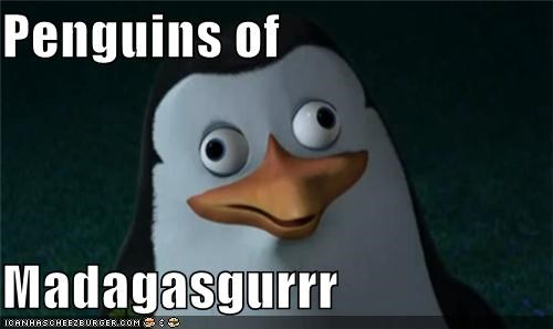Penguins of Madagasgurrr