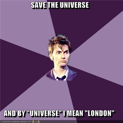 """SAVE THE UNIVERSE  AND BY """"UNIVERSE"""" I MEAN """"LONDON"""""""