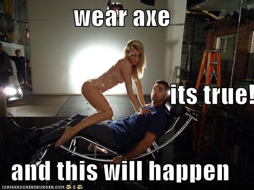 wear axe                                   its true! and this will happen