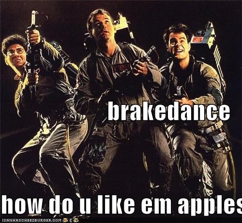 brakedance  how do u like em apples