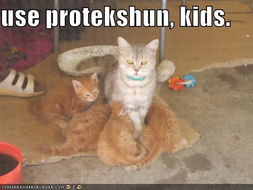 use protekshun, kids.