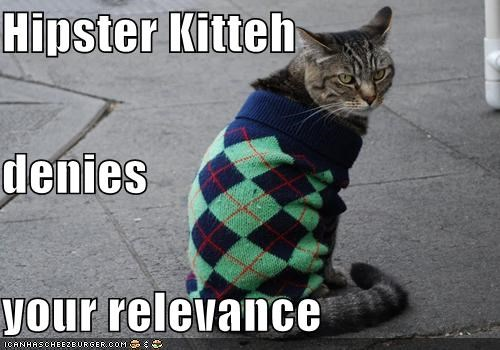 Hipster Kitteh denies your relevance