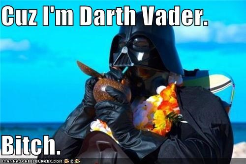 Cuz I'm Darth Vader.  Bitch.