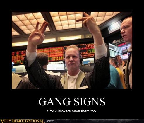 gang signs,sad but true,stock markets,thieves,thugs