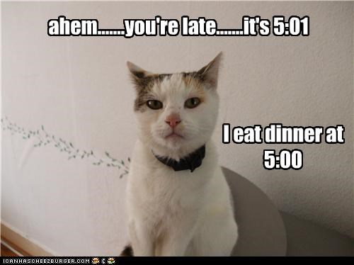 ahem.......you're late.......it's 5:01