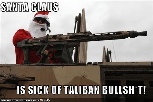 SANTA CLAUS  IS SICK OF TALIBAN BULLSH*T!