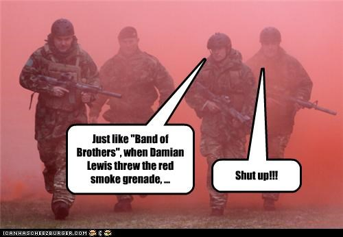 annoyed,band of brothers,grenade,military,movie reference,red,smoke grenade,soldiers