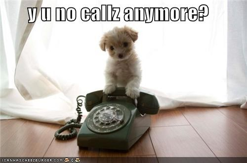 y u no callz anymore?