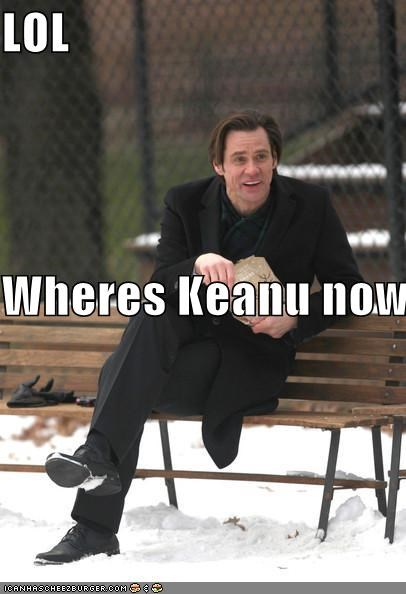 LOL  Wheres Keanu now