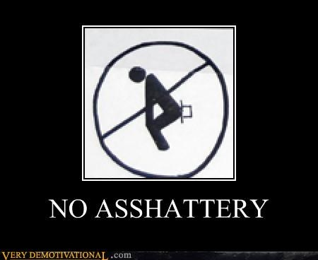 NO ASSHATTERY