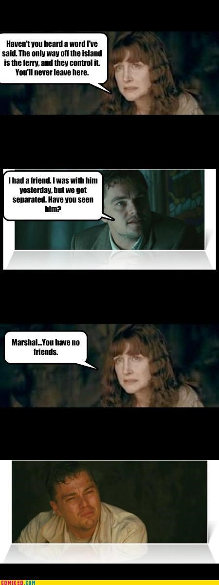 forever alone,From the Movies,leonardo dicaprio,no friends,sad but true,shutter island