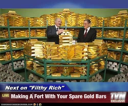 "Next on ""Filthy Rich"" - Making A Fort With Your Spare Gold Bars"